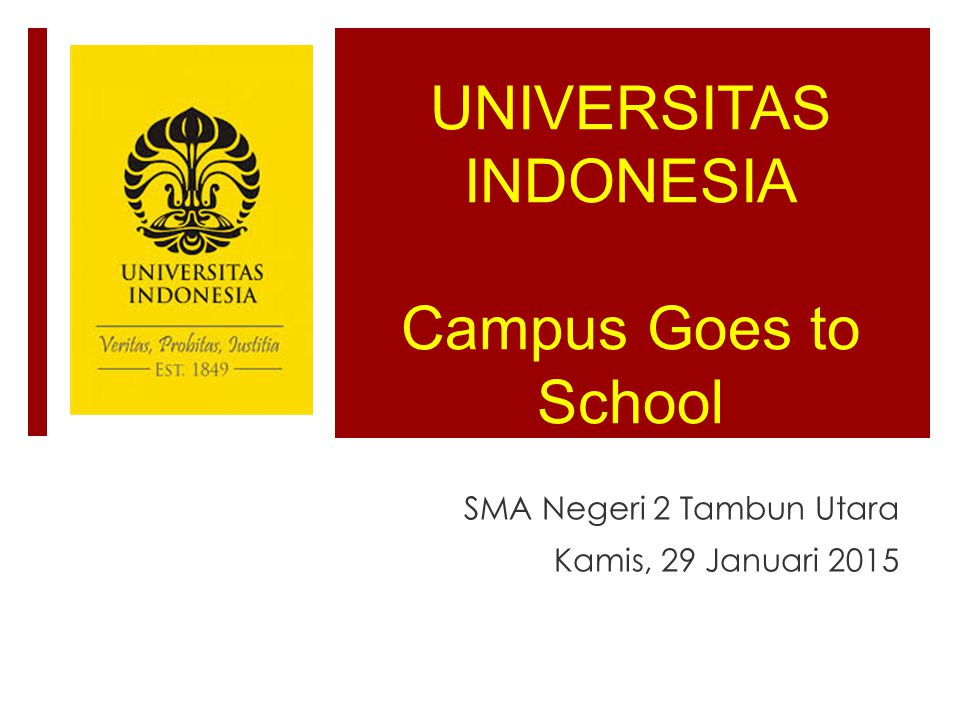 UNIVERSITAS INDONESIA Campus Goes to School SMA Negeri 2 Tambun Utara Kamis, 29 Januari 2015