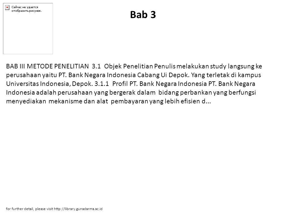 Bab 4 18 BAB IV PEMBAHASAN 4.1 Data & Profil Objek Penelitian 4.1.1 Sejarah Perusahaan Bank Negara Indonesia caabng UI Depok yang terletak di Kampus Universitas Indonesia, Depok merupakan keluarga besar Bank Negara Indonesia yang merupakan salah satu dari 486 Kantor Cabang Bank Negara Indonesia yang tersebar di seluruh Indonesia dan 6 cabang di luar negeri.