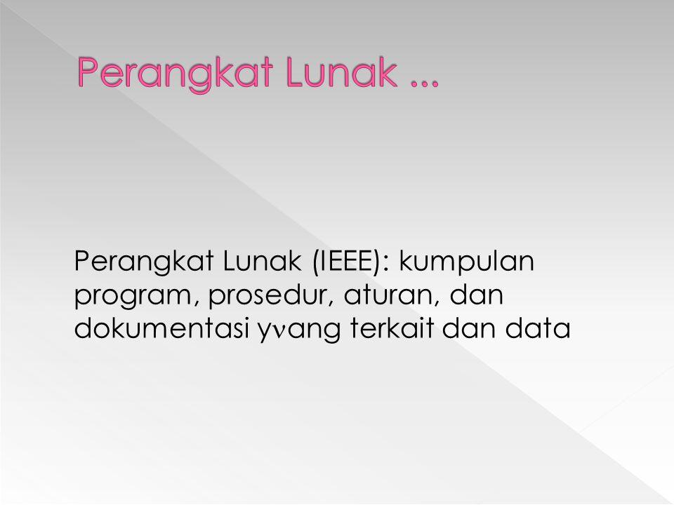 Perangkat Lunak (IEEE): kumpulan program, prosedur, aturan, dan dokumentasi y ang terkait dan data