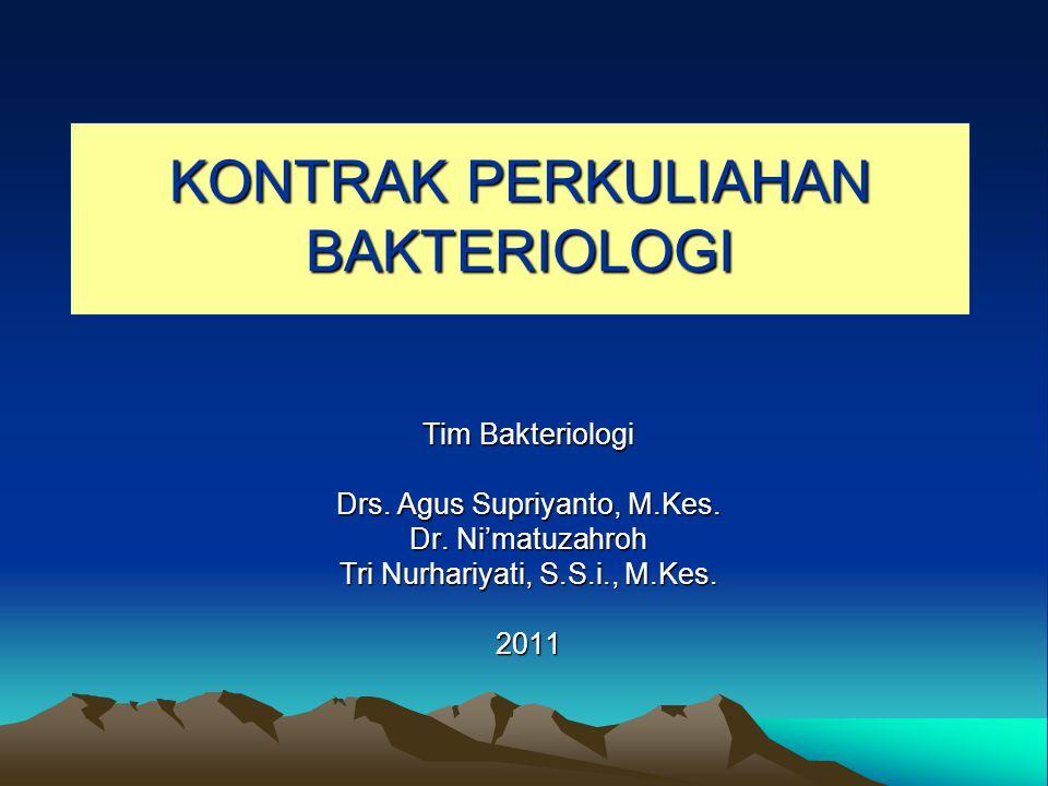 KONTRAK PERKULIAHAN BAKTERIOLOGI Tim Bakteriologi Drs. Agus Supriyanto, M.Kes. Dr. Ni'matuzahroh Tri Nurhariyati, S.S.i., M.Kes. 2011