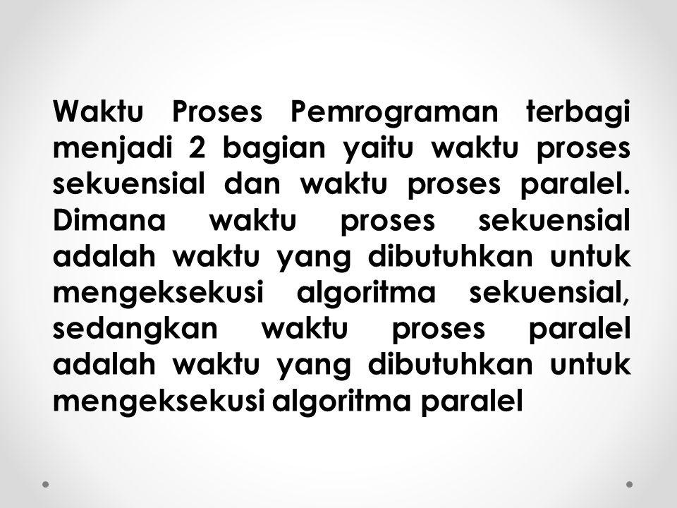 Waktu Proses Pemrograman terbagi menjadi 2 bagian yaitu waktu proses sekuensial dan waktu proses paralel.