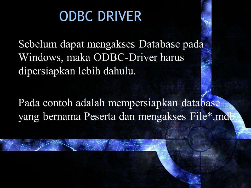 ODBC DRIVER Sebelum dapat mengakses Database pada Windows, maka ODBC-Driver harus dipersiapkan lebih dahulu. Pada contoh adalah mempersiapkan database