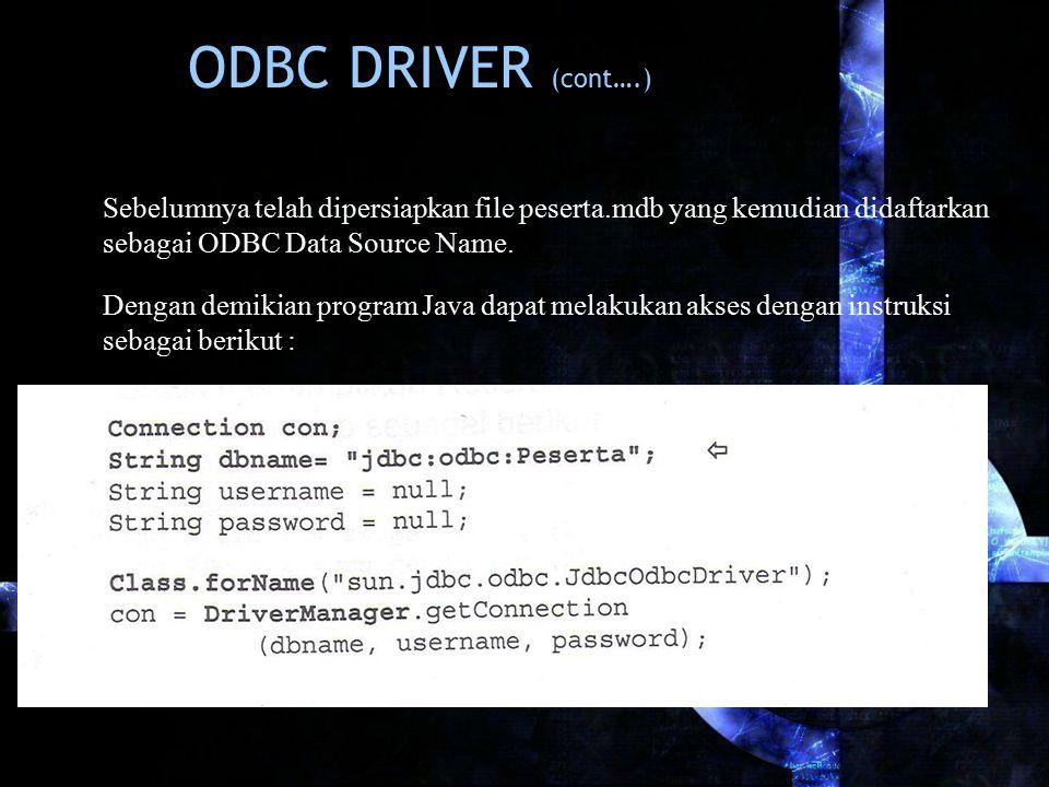 Sebelumnya telah dipersiapkan file peserta.mdb yang kemudian didaftarkan sebagai ODBC Data Source Name. Dengan demikian program Java dapat melakukan a