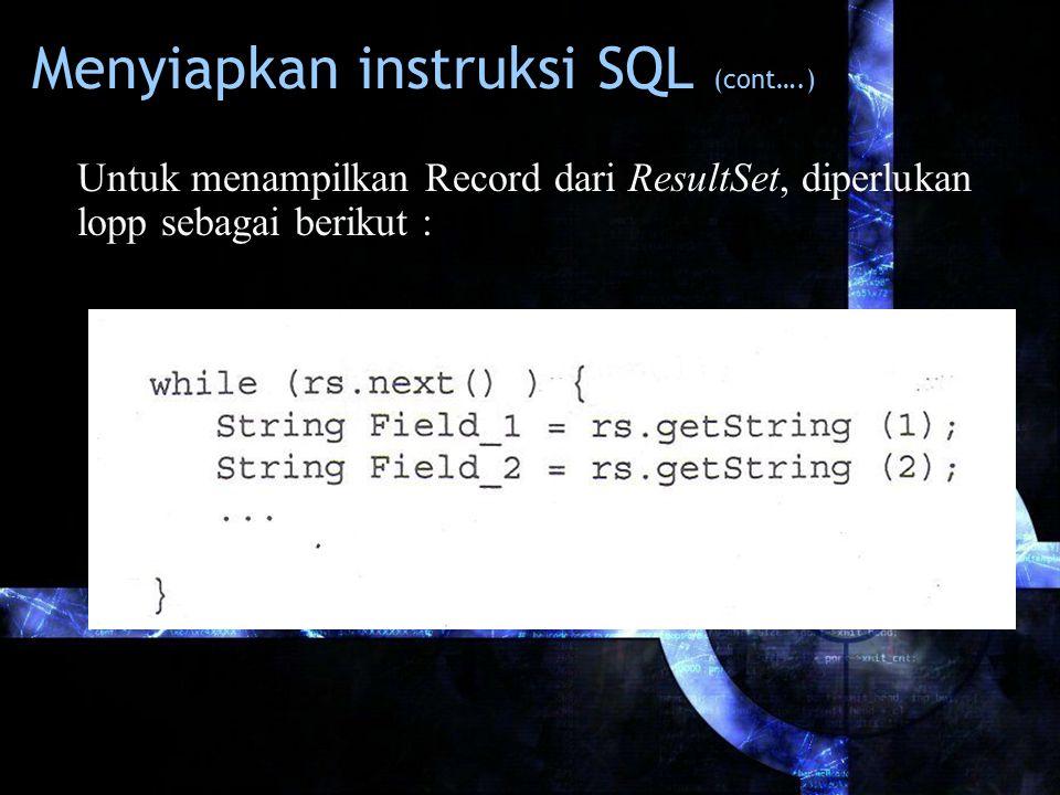 Menyiapkan instruksi SQL (cont….) Untuk menampilkan Record dari ResultSet, diperlukan lopp sebagai berikut :