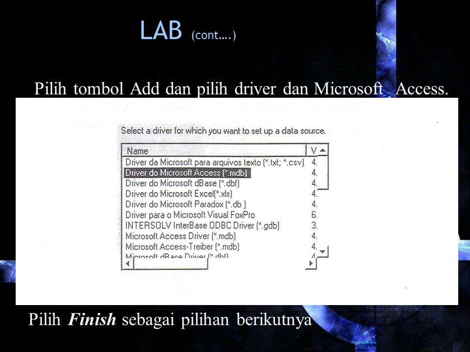 LAB (cont….) Pilih tombol Add dan pilih driver dan Microsoft Access. Pilih Finish sebagai pilihan berikutnya