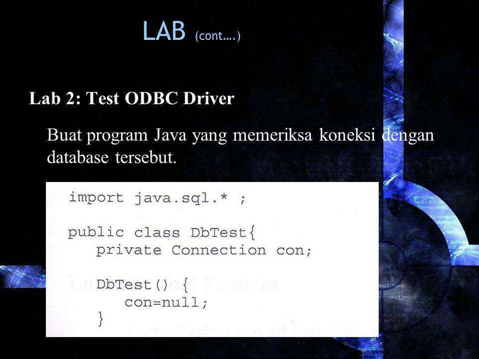 LAB (cont….) Lab 2: Test ODBC Driver Buat program Java yang memeriksa koneksi dengan database tersebut.