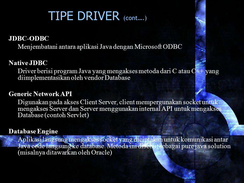 TIPE DRIVER (cont….) JDBC-ODBC Menjembatani antara aplikasi Java dengan Microsoft ODBC Native JDBC Driver berisi program Java yang mengakses metoda da
