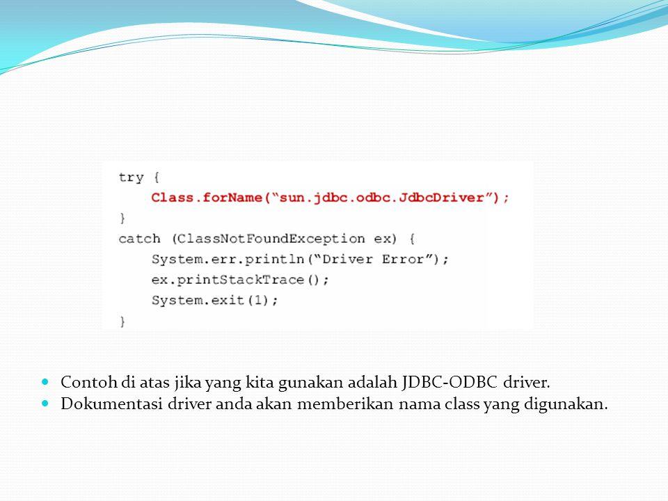 Nama Driver database: JDBC-ODBC : sun.jdbc.odbc.JdbcOdbcDriver Oracle : oracle.jdbc.driver.OracleDriver Sybase : com.sybase.jdbc.SybDriver MySQL: com.mysql.jdbc.Driver PostgreSQL: org.postgresql.Driver Microsoft SQLServer 2000 : com.microsoft.jdbc.sqlserver.SQLServerDriver