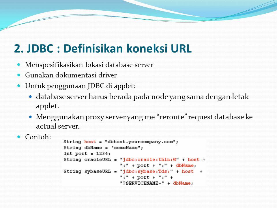 Nama URL database: JDBC-ODBC : jdbc:odbc:nama_database Oracle : jdbc:oracle:thin:@nama_host:1521:namaDB MySQL: jdbc:mysql://nama_host:3306/namaDB PostgreSQL: jdbc:postgresql://nama_host:5432/namaDB Microsoft SQLServer 2000 : jdbc:microsoft:sqlserver://nama_host:1433;DatabaseName=na maDB