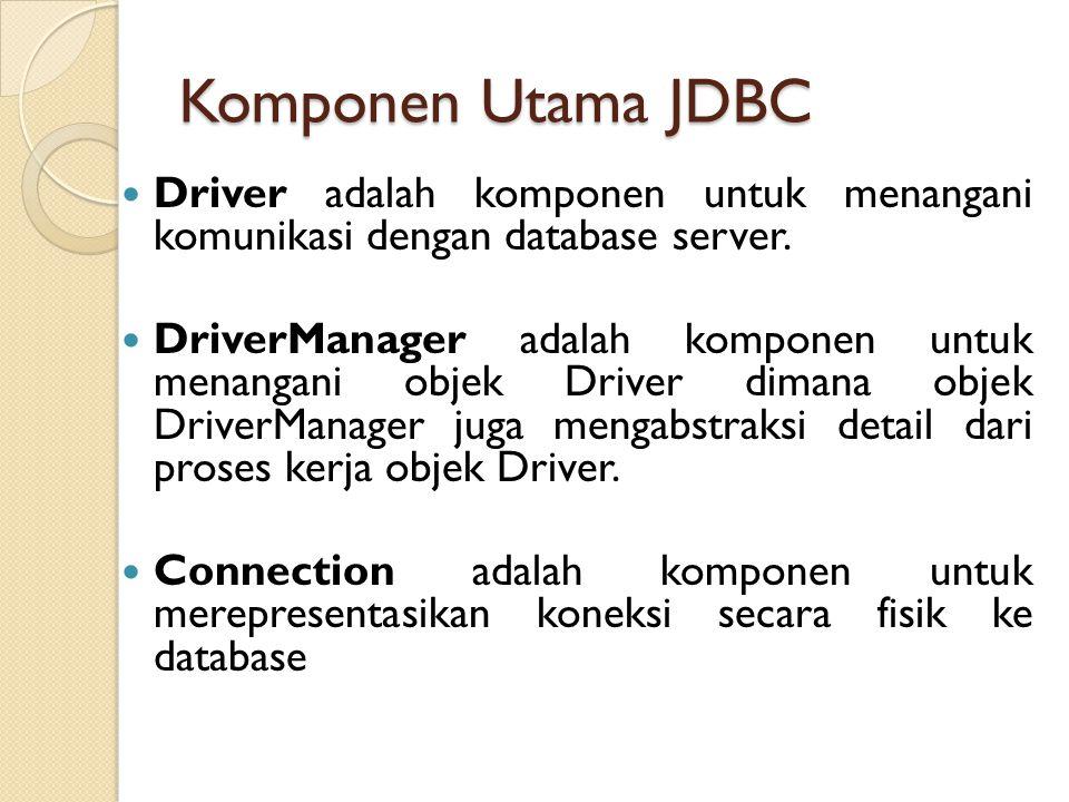 Komponen Utama JDBC Driver adalah komponen untuk menangani komunikasi dengan database server. DriverManager adalah komponen untuk menangani objek Driv
