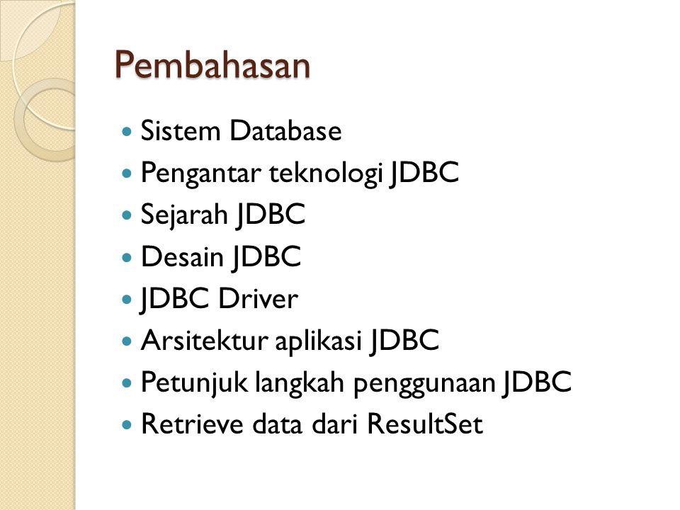 Jenis Driver Database Nama Driver database: JDBC-ODBC : sun.jdbc.odbc.JdbcOdbcDriver Oracle : oracle.jdbc.driver.OracleDriver Sybase : com.sybase.jdbc.SybDriver MySQL: com.mysql.jdbc.Driver PostgreSQL: org.postgresql.Driver Microsoft SQLServer 2000 : com.microsoft.jdbc.sqlserver.SQLServerDriver