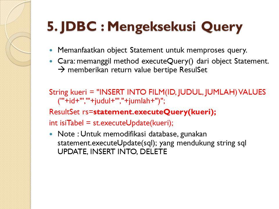 5. JDBC : Mengeksekusi Query Memanfaatkan object Statement untuk memproses query. Cara: memanggil method executeQuery() dari object Statement.  membe