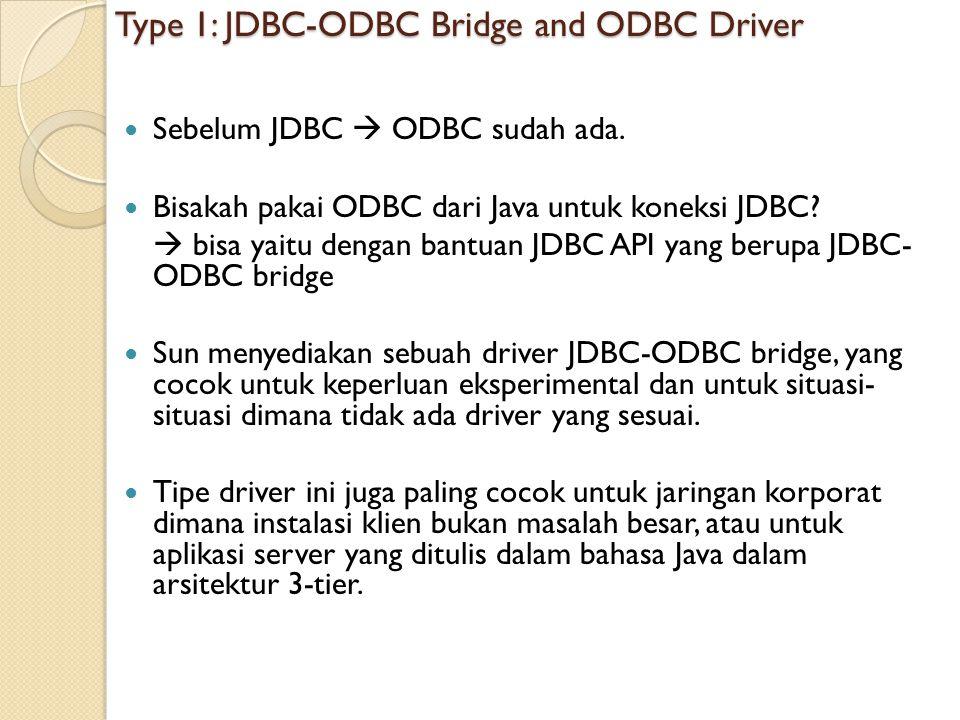 Type 1: JDBC-ODBC Bridge and ODBC Driver Sebelum JDBC  ODBC sudah ada. Bisakah pakai ODBC dari Java untuk koneksi JDBC?  bisa yaitu dengan bantuan J