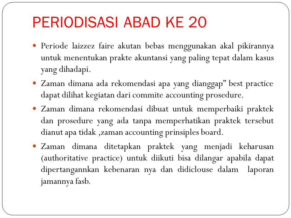 PERIODISASI ABAD KE 20 Periode laizzez faire akutan bebas menggunakan akal pikirannya untuk menentukan prakte akuntansi yang paling tepat dalam kasus