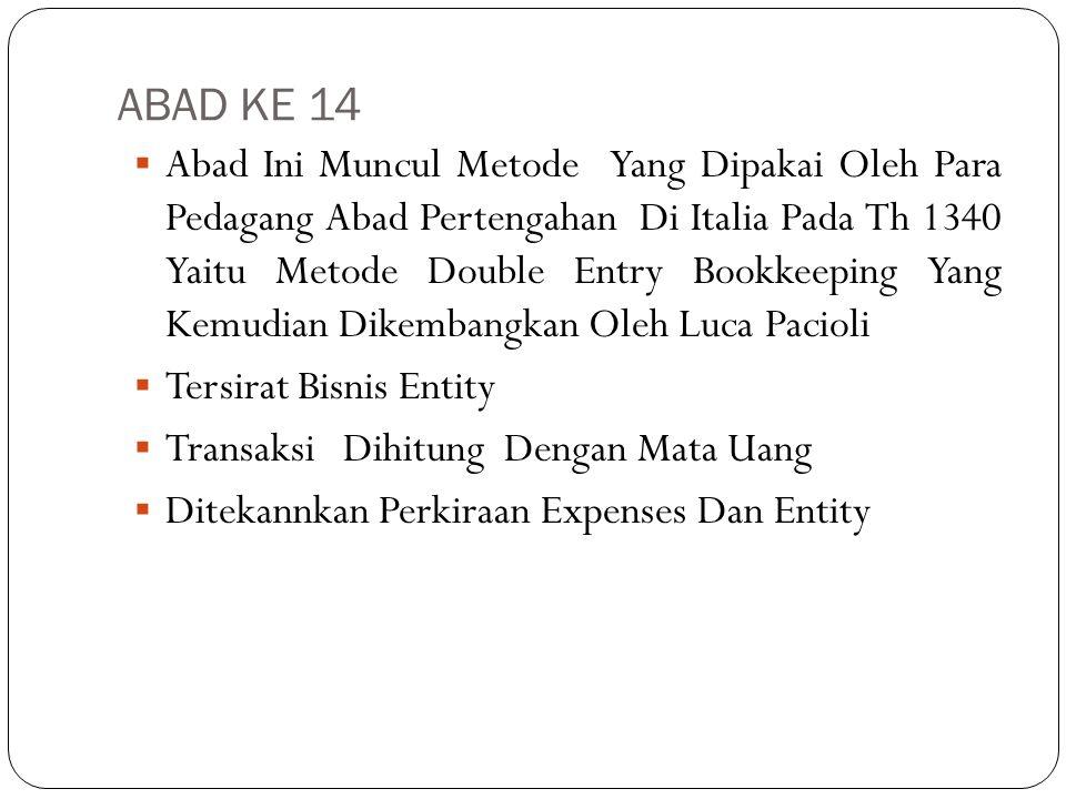 ABAD KE 14  Abad Ini Muncul Metode Yang Dipakai Oleh Para Pedagang Abad Pertengahan Di Italia Pada Th 1340 Yaitu Metode Double Entry Bookkeeping Yang