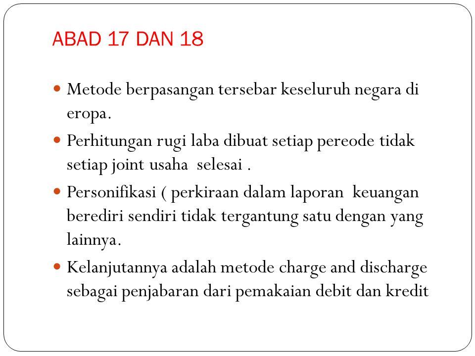 ABAD 17 DAN 18 Metode berpasangan tersebar keseluruh negara di eropa. Perhitungan rugi laba dibuat setiap pereode tidak setiap joint usaha selesai. Pe