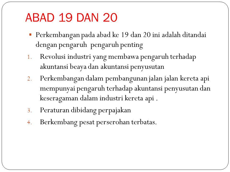 ABAD 19 DAN 20  Perkembangan pada abad ke 19 dan 20 ini adalah ditandai dengan pengaruh pengaruh penting 1. Revolusi industri yang membawa pengaruh t