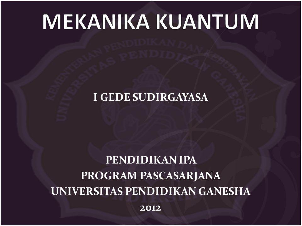 I GEDE SUDIRGAYASA PENDIDIKAN IPA PROGRAM PASCASARJANA UNIVERSITAS PENDIDIKAN GANESHA 2012