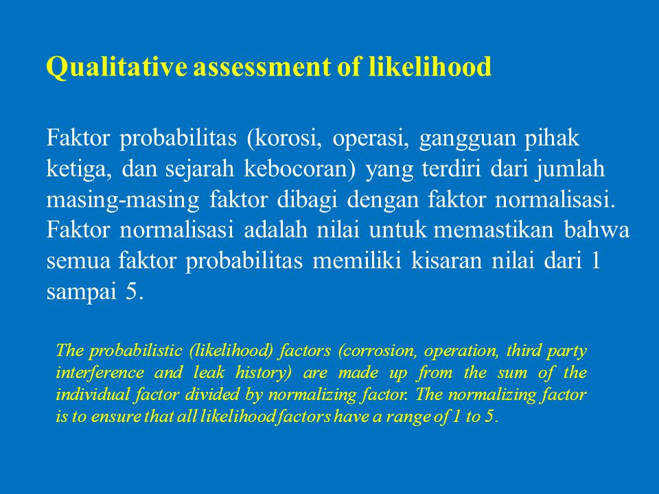 Qualitative assessment of likelihood The probabilistic (likelihood) factors (corrosion, operation, third party interference and leak history) are made
