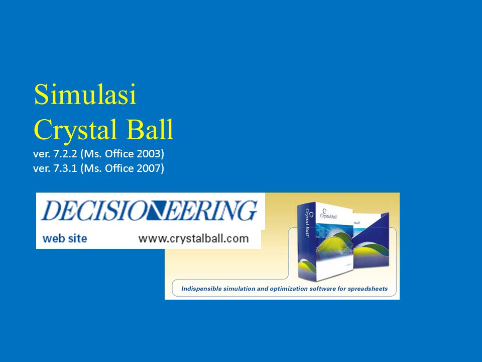 Simulasi Crystal Ball ver. 7.2.2 (Ms. Office 2003) ver. 7.3.1 (Ms. Office 2007)