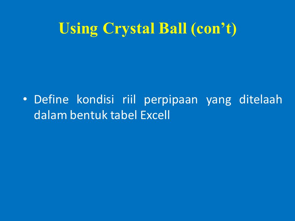 Using Crystal Ball (con't) Define kondisi riil perpipaan yang ditelaah dalam bentuk tabel Excell