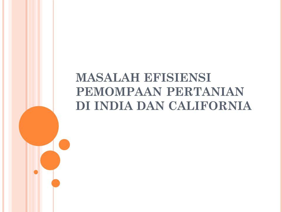MASALAH EFISIENSI PEMOMPAAN PERTANIAN DI INDIA DAN CALIFORNIA