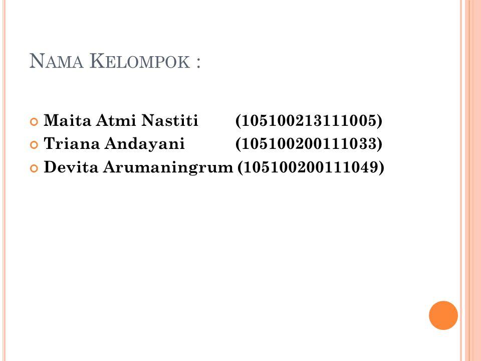 N AMA K ELOMPOK : Maita Atmi Nastiti (105100213111005) Triana Andayani (105100200111033) Devita Arumaningrum (105100200111049)