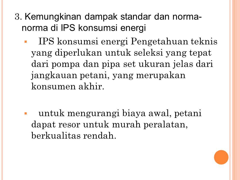 3. Kemungkinan dampak standar dan norma- norma di IPS konsumsi energi  IPS konsumsi energi Pengetahuan teknis yang diperlukan untuk seleksi yang tepa
