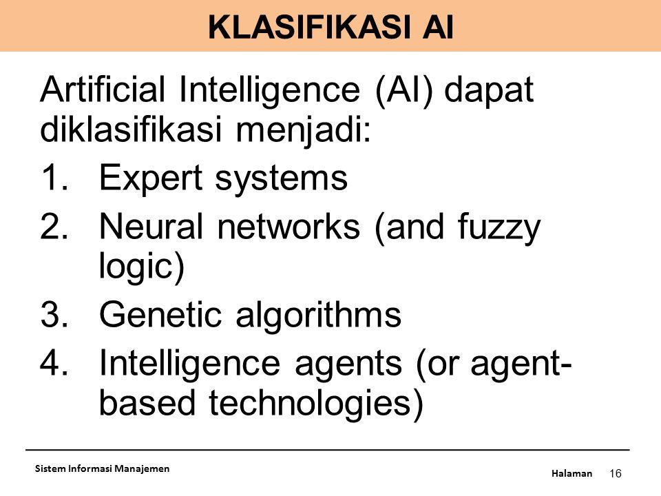Halaman KLASIFIKASI AI 16 Sistem Informasi Manajemen Artificial Intelligence (AI) dapat diklasifikasi menjadi: 1.Expert systems 2.Neural networks (and