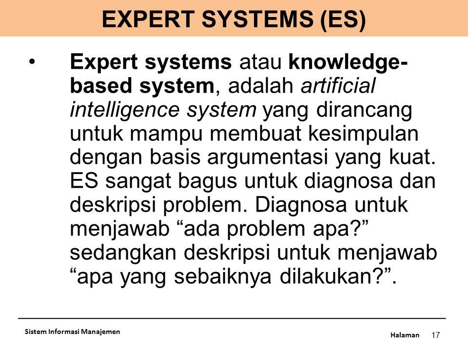 Halaman EXPERT SYSTEMS (ES) 17 Sistem Informasi Manajemen Expert systems atau knowledge- based system, adalah artificial intelligence system yang dira