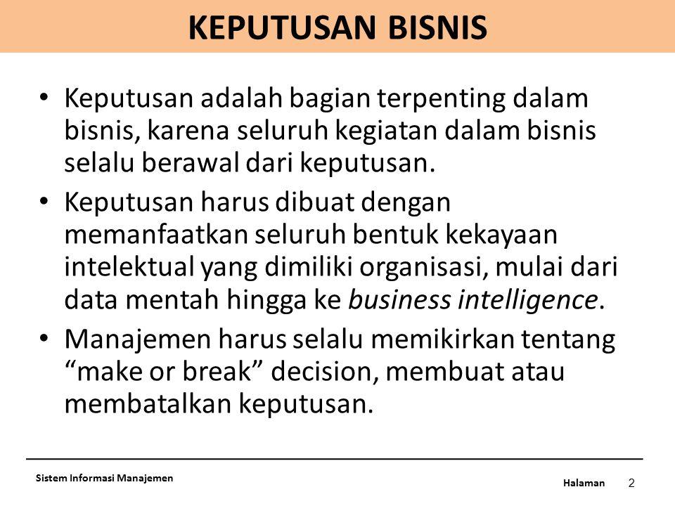 Halaman KEPUTUSAN BISNIS 2 Sistem Informasi Manajemen Keputusan adalah bagian terpenting dalam bisnis, karena seluruh kegiatan dalam bisnis selalu ber