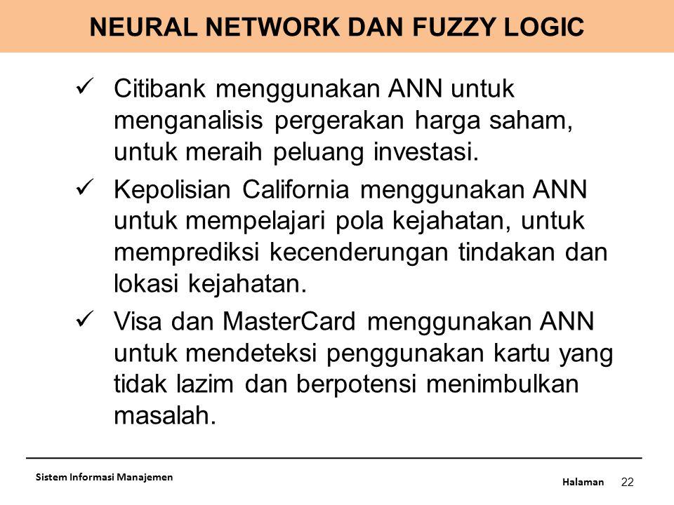 Halaman NEURAL NETWORK DAN FUZZY LOGIC 22 Sistem Informasi Manajemen Citibank menggunakan ANN untuk menganalisis pergerakan harga saham, untuk meraih
