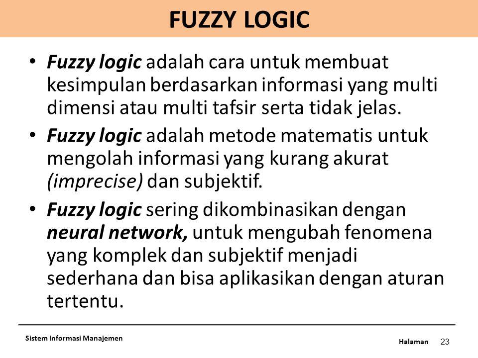Halaman FUZZY LOGIC 23 Sistem Informasi Manajemen Fuzzy logic adalah cara untuk membuat kesimpulan berdasarkan informasi yang multi dimensi atau multi