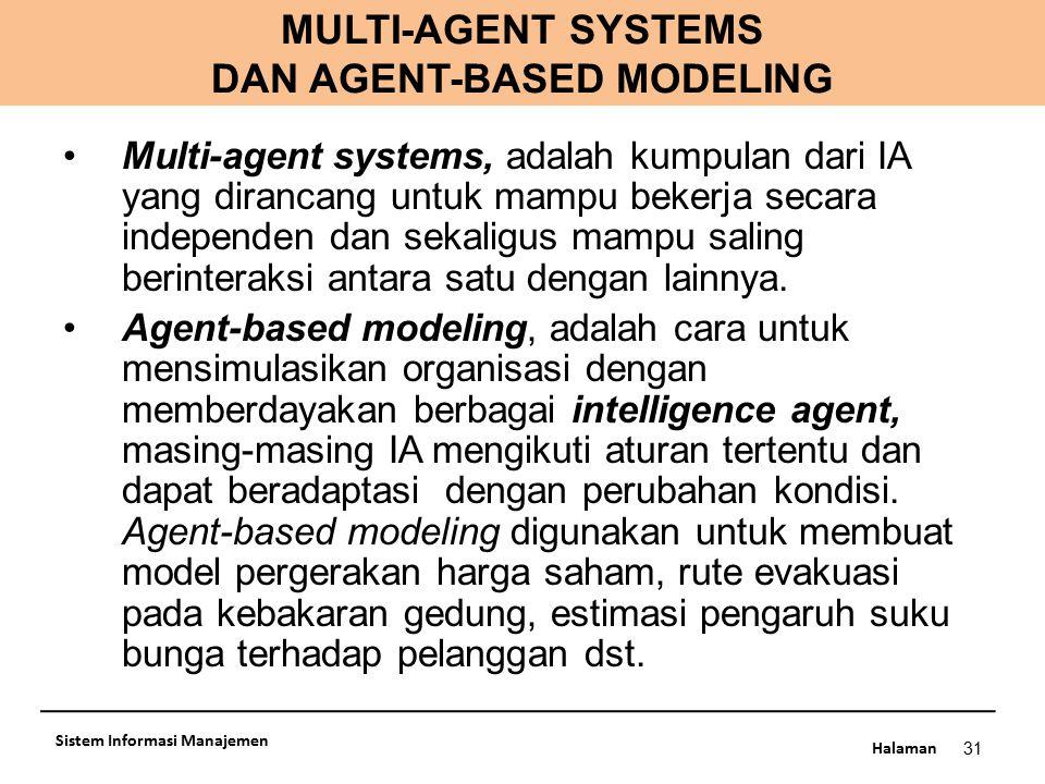 Halaman MULTI-AGENT SYSTEMS DAN AGENT-BASED MODELING 31 Sistem Informasi Manajemen Multi-agent systems, adalah kumpulan dari IA yang dirancang untuk m