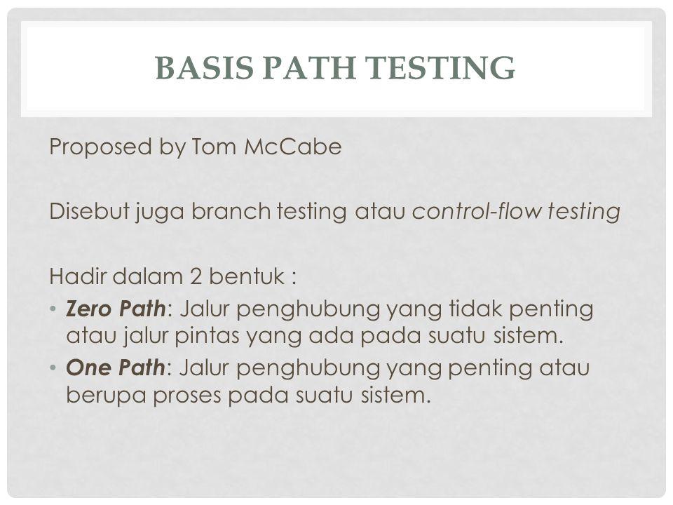 BASIS PATH TESTING Proposed by Tom McCabe Disebut juga branch testing atau control-flow testing Hadir dalam 2 bentuk : Zero Path : Jalur penghubung ya