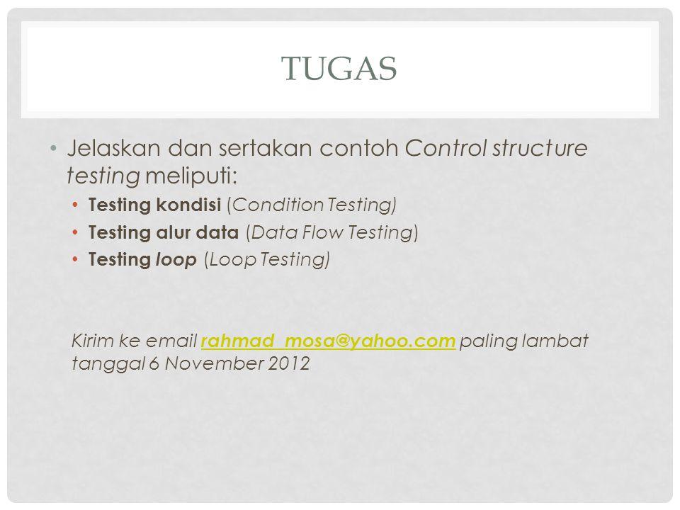 TUGAS Jelaskan dan sertakan contoh Control structure testing meliputi: Testing kondisi (Condition Testing) Testing alur data (Data Flow Testing) Testi