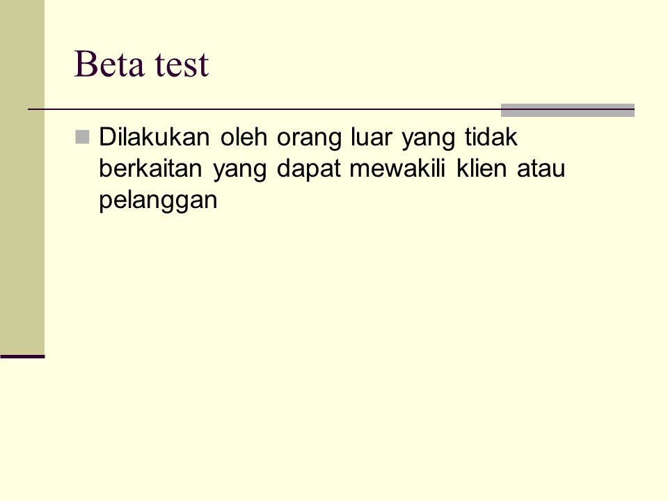 Beta test Dilakukan oleh orang luar yang tidak berkaitan yang dapat mewakili klien atau pelanggan