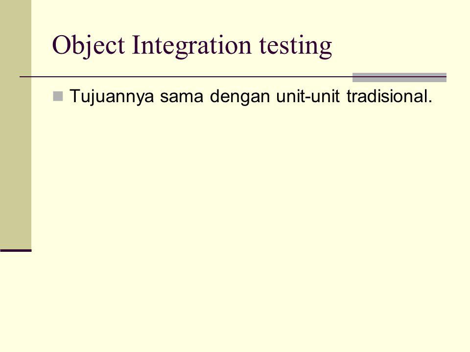 Object Integration testing Tujuannya sama dengan unit-unit tradisional.