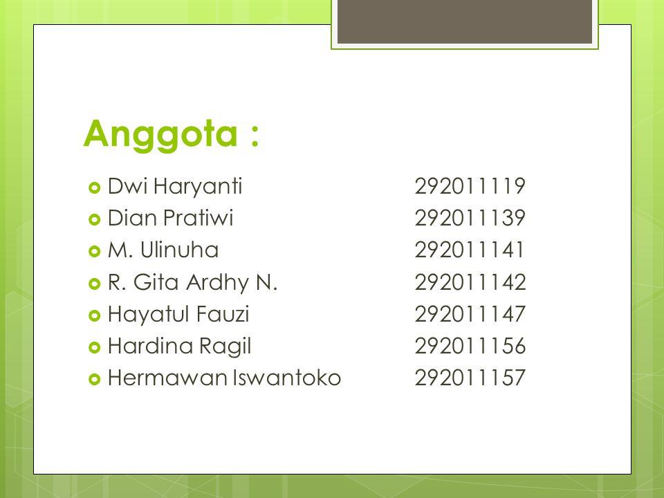 Anggota :  Dwi Haryanti292011119  Dian Pratiwi292011139  M. Ulinuha292011141  R. Gita Ardhy N.292011142  Hayatul Fauzi292011147  Hardina Ragil29