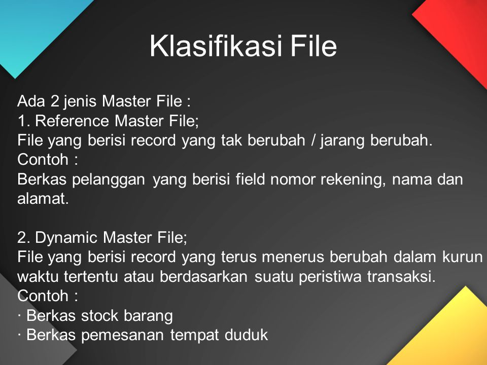 Ada 2 jenis Master File : 1. Reference Master File; File yang berisi record yang tak berubah / jarang berubah. Contoh : Berkas pelanggan yang berisi f