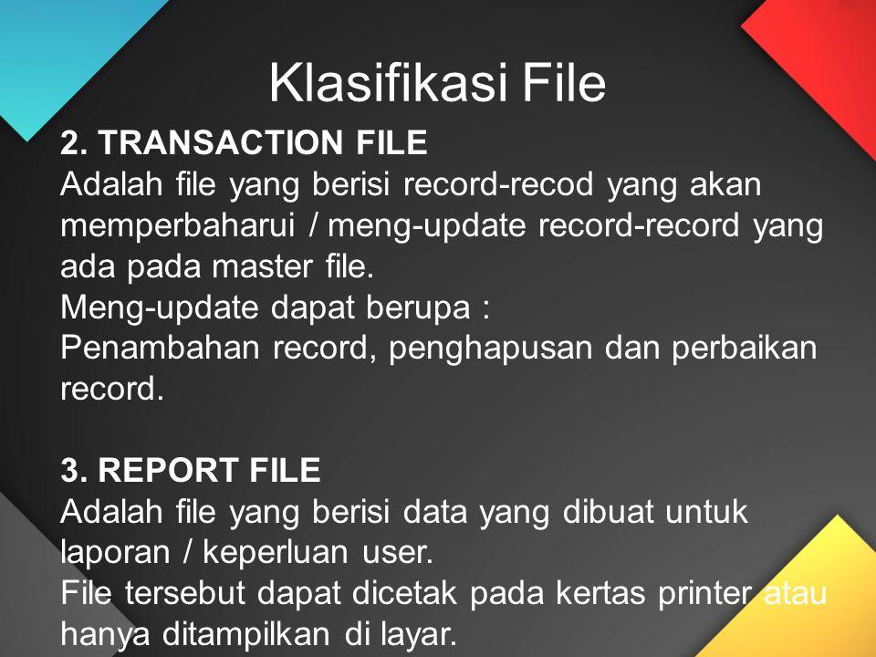 2. TRANSACTION FILE Adalah file yang berisi record-recod yang akan memperbaharui / meng-update record-record yang ada pada master file. Meng-update da