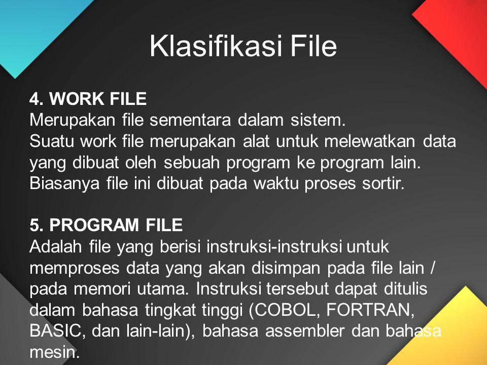 4. WORK FILE Merupakan file sementara dalam sistem. Suatu work file merupakan alat untuk melewatkan data yang dibuat oleh sebuah program ke program la