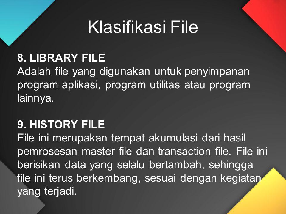 8. LIBRARY FILE Adalah file yang digunakan untuk penyimpanan program aplikasi, program utilitas atau program lainnya. 9. HISTORY FILE File ini merupak