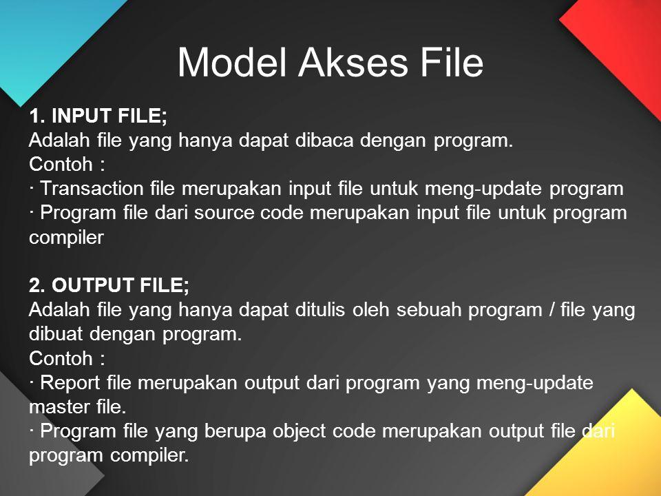 1. INPUT FILE; Adalah file yang hanya dapat dibaca dengan program. Contoh : · Transaction file merupakan input file untuk meng-update program · Progra
