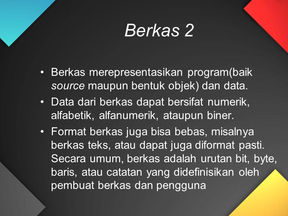 Berkas 2 Berkas merepresentasikan program(baik source maupun bentuk objek) dan data. Data dari berkas dapat bersifat numerik, alfabetik, alfanumerik,