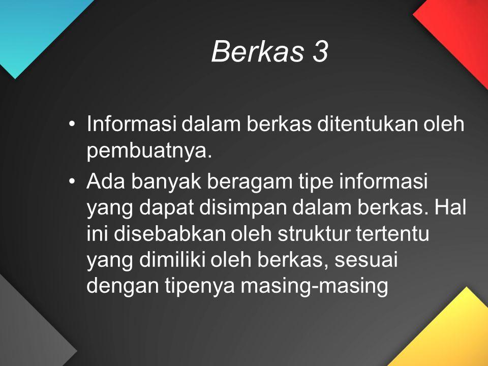 Berkas 3 Informasi dalam berkas ditentukan oleh pembuatnya. Ada banyak beragam tipe informasi yang dapat disimpan dalam berkas. Hal ini disebabkan ole