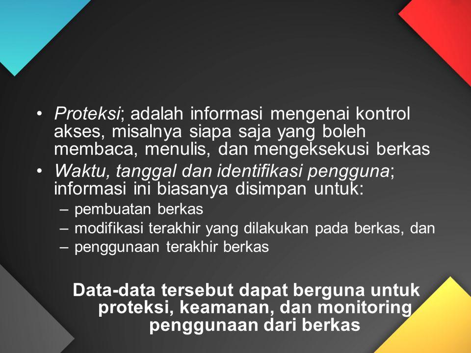 Proteksi; adalah informasi mengenai kontrol akses, misalnya siapa saja yang boleh membaca, menulis, dan mengeksekusi berkas Waktu, tanggal dan identif