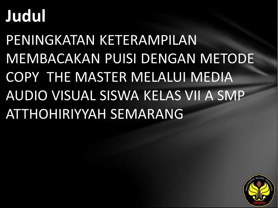 Judul PENINGKATAN KETERAMPILAN MEMBACAKAN PUISI DENGAN METODE COPY THE MASTER MELALUI MEDIA AUDIO VISUAL SISWA KELAS VII A SMP ATTHOHIRIYYAH SEMARANG