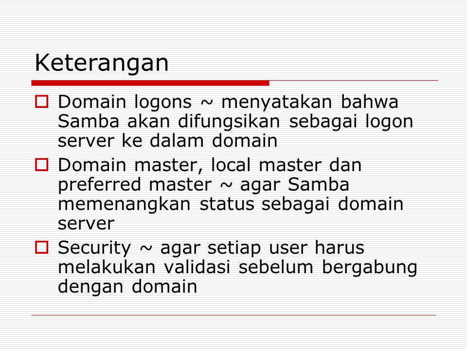 Keterangan  Domain logons ~ menyatakan bahwa Samba akan difungsikan sebagai logon server ke dalam domain  Domain master, local master dan preferred