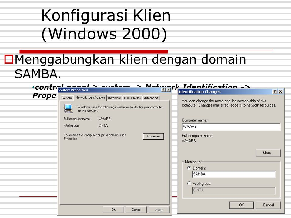 Konfigurasi Klien (Windows 2000)  Menggabungkan klien dengan domain SAMBA. control panel-> system -> Network Identification -> Properties.